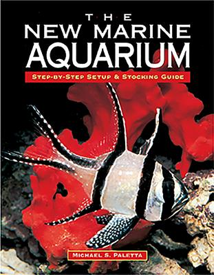 The New Marine Aquarium: Step-By-Step Setup & Stocking Guide - Paletta, Michael D