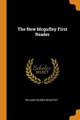 The New McGuffey First Reader - McGuffey, William Holmes