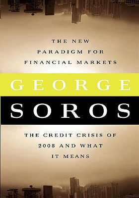 The New Paradigm for Financial Markets Large Print Edition: The Credit Crash of 2008 and What It Means - Soros, George