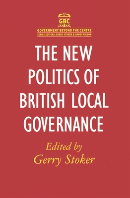 The New Politics of British Local Governance - Stoker, Gerry, Professor