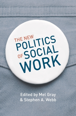 The New Politics of Social Work - Gray, Mel, and Webb, Stephen A