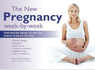 The New Pregnancy Week-By-Week: Understand the Changes and Chart the Progress of You and Your Baby - MacDougall, Jane, Dr.