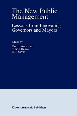 The New Public Management: Lessons from Innovating Governors and Mayors - Andrisani, Paul J (Editor)