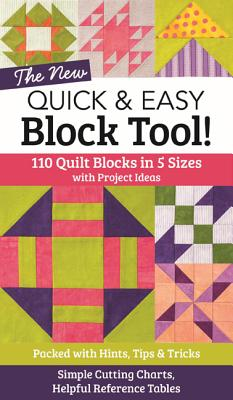 The New Quick & Easy Block Tool!: 110 Quilt Blocks in 5 Sizes with Project Ideas - Packed with Hints, Tips & Tricks - Simple Cutting Charts & Helpful Reference Tables - C&t Publishing