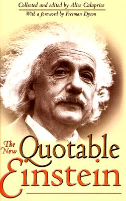 The New Quotable Einstein - Einstein, Albert, and Calaprice, Alice, Ms. (Editor), and Dyson, Freeman (Foreword by)
