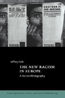The New Racism in Europe: A Sicilian Ethnography - Cole, Jeffrey, and Jeffrey, Cole, and Fortes, Meyer (Editor)
