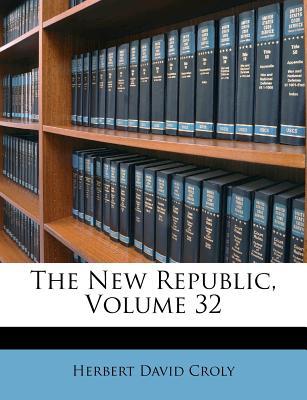 The New Republic, Volume 32 - Croly, Herbert David