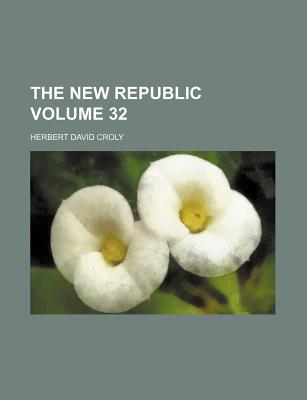 The New Republic Volume 32 - Croly, Herbert David