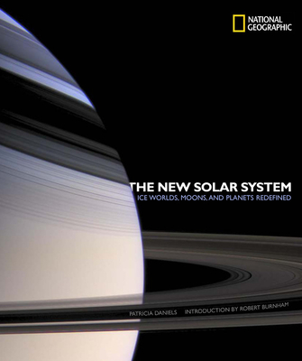 The New Solar System: Ice Worlds, Moons, and Planets Redefined - Daniels, Patricia, and Burnham, Robert (Foreword by)