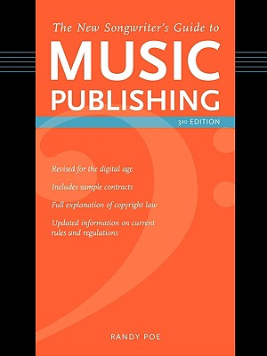 The New Songwriter's Guide to Music Publishing, 3rd Edition - Poe, Randy