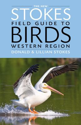The New Stokes Field Guide to Birds: Western Region - Stokes, Donald, and Stokes, Lillian