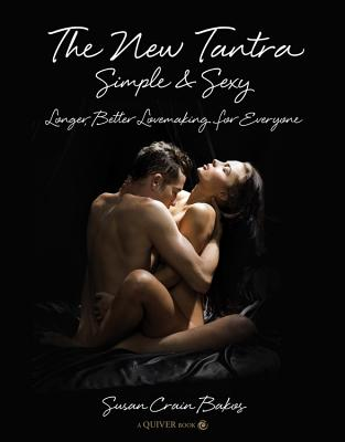 The New Tantra Simple and Sexy: Longer, Better Lovemaking for Everyone - Crain Bakos, Susan