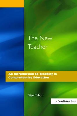 The New Teacher: An Introduction to Teaching in Comprehensive Education - Tubbs, N.