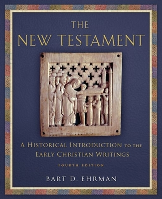 The New Testament: A Historical Introduction to the Early Christian Writings - Ehrman, Bart