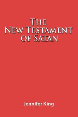 The New Testament of Satan - King, Jennifer