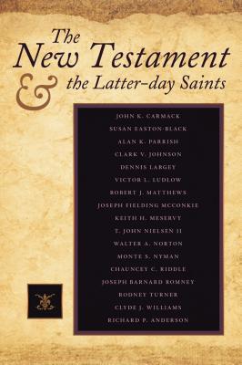 The New Testament & the Latter-Day Saints - Carmack, John K