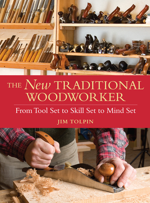 The New Traditional Woodworker: From Tool Set to Skill Set to Mind Set - Tolpin, Jim