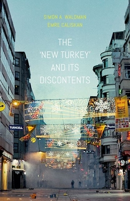 The New Turkey and Its Discontents - Waldman, Simon A