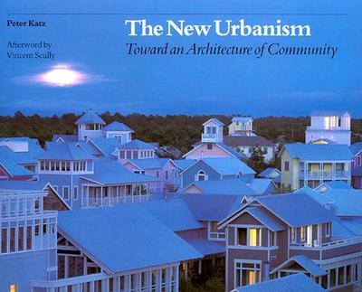 The New Urbanism: Toward an Architecture of Community - Katz, Peter, and Katz, P, and Katz Peter