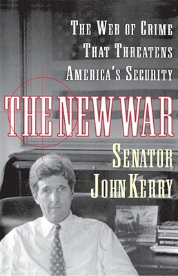 The New War: The Web of Crime That Threatens America's Security - Kerry, John