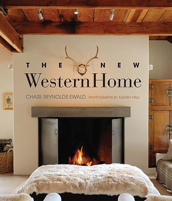 The New Western Home - Ewald, Chase Reynolds, and Hall, Audrey (Photographer)