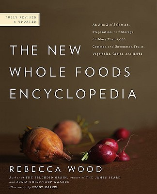 The New Whole Foods Encyclopedia: A Comprehensive Resource for Healthy Eating - Wood, Rebecca, and Pitchford, Paul (Foreword by)