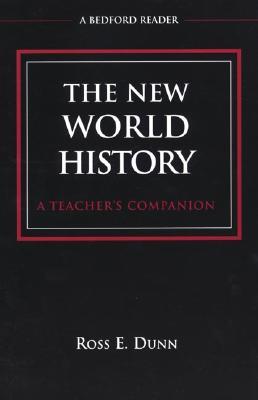 The New World History: A Teacher's Companion - Dunn, Ross E (Editor)