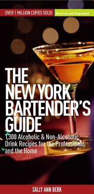 The New York Bartender's Guide: 1,300 Alcoholic and Non-Alcoholic Drink Recipes for the Professional and the Home - Berk, Sally Ann (Editor)