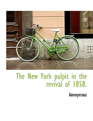 The New York Pulpit in the Revival of 1858. - Anonymous