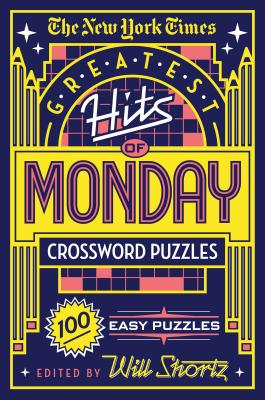 The New York Times Greatest Hits of Monday Crossword Puzzles: 100 Easy Puzzles - New York Times, and Shortz, Will (Editor)