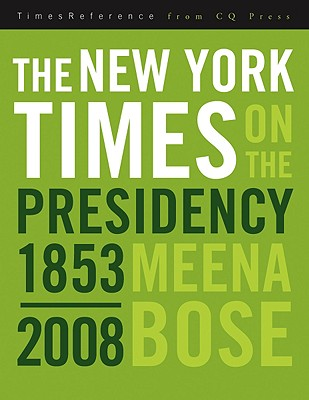 The New York Times on the Presidency, 1853-2008 - Bose, Meena, Dr., Ph.D.