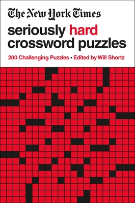 The New York Times Seriously Hard Crossword Puzzles: 200 Challenging Puzzles - New York Times, and Shortz, Will (Editor)