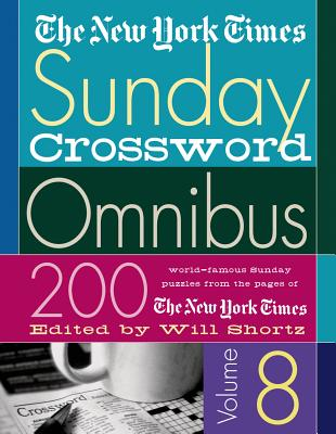 The New York Times Sunday Crossword Omnibus: 200 World-Famous Sunday Puzzles from the Pages of the New York Times - Shortz, Will (Editor)