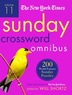 The New York Times Sunday Crossword Omnibus Volume 11: 200 World-Famous Sunday Puzzles from the Pages of the New York Times - New York Times, and Shortz, Will (Editor)