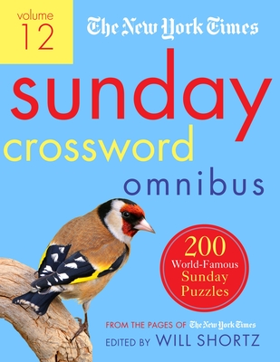 The New York Times Sunday Crossword Omnibus Volume 12: 200 World-Famous Sunday Puzzles from the Pages of the New York Times - New York Times, and Shortz, Will (Editor)