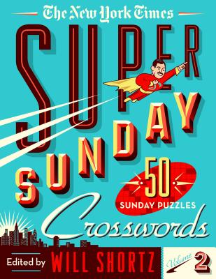 The New York Times Super Sunday Crosswords Volume 2: 50 Sunday Puzzles - New York Times, and Shortz, Will (Editor)