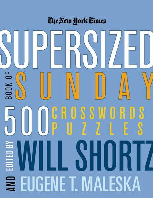 The New York Times Supersized Book of Sunday Crosswords: 500 Puzzles - New York Times, and Shortz, Will (Editor), and Maleska, Eugene T (Editor)