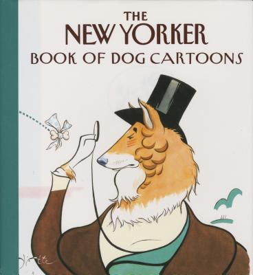 The New Yorker Book of Dog Cartoons - New Yorker Magazine
