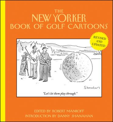 The New Yorker Book of Golf Cartoons - Mankoff, Robert (Editor), and Shanahan, Danny (Introduction by)