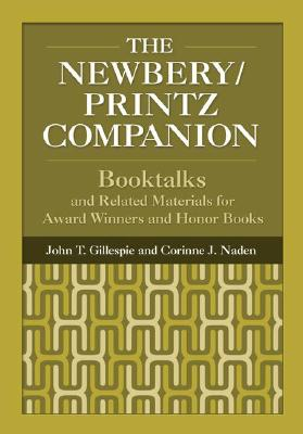 The Newbery/Printz Companion: Booktalk and Related Materials for Award Winners and Honor Books - Gillespie, John T, Ph.D., and Naden, Corinne J