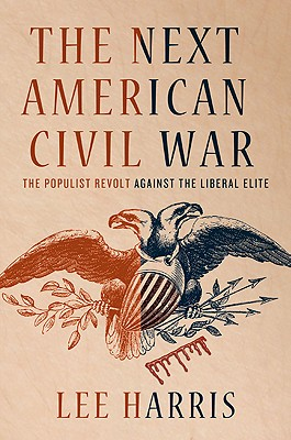 The Next American Civil War: The Populist Revolt Against the Liberal Elite - Harris, Lee