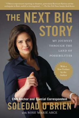 The Next Big Story: My Journey Through the Land of Possibilities - O'Brien, Soledad, and Arce, Rose Marie