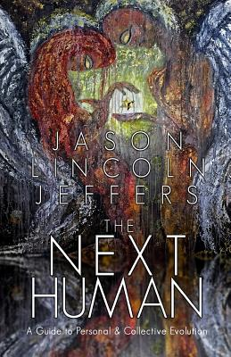 The Next Human: A Guide to Personal and Collective Evolution - Jeffers, Jason Lincoln