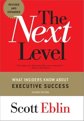 The Next Level: What Insiders Know About Executive Success - Eblin, Scott