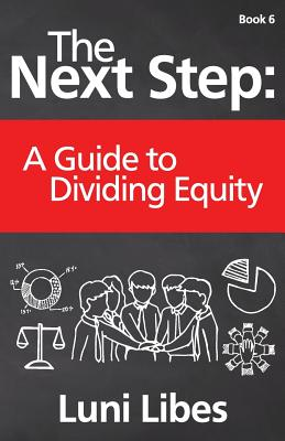 The Next Step: A Guide to Dividing Equity - Libes, Luni