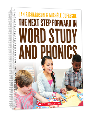 The Next Step Forward in Word Study and Phonics - Richardson, Jan, and DuFresne, Michéle