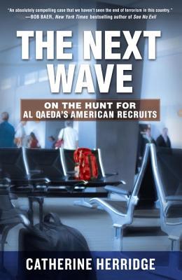 The Next Wave: On the Hunt for Al Qaeda's American Recruits - Herridge, Catherine