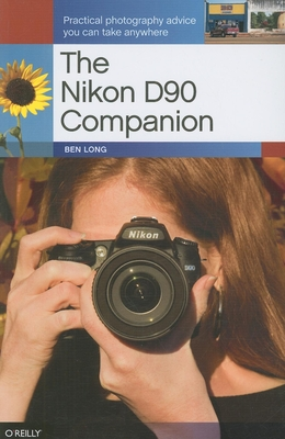 The Nikon D90 Companion - Long, Ben
