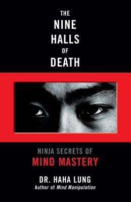 The Nine Halls of Death: Ninja Secrets of Mind Mastery - Lung, Haha, Dr.
