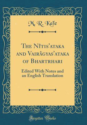 The Nitis'ataka and Vairagyas'ataka of Bhartrhari: Edited with Notes and an English Translation (Classic Reprint) - Ka'le, M R